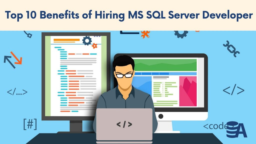 Top 10 Benefits of Hiring MS SQL Server Developer